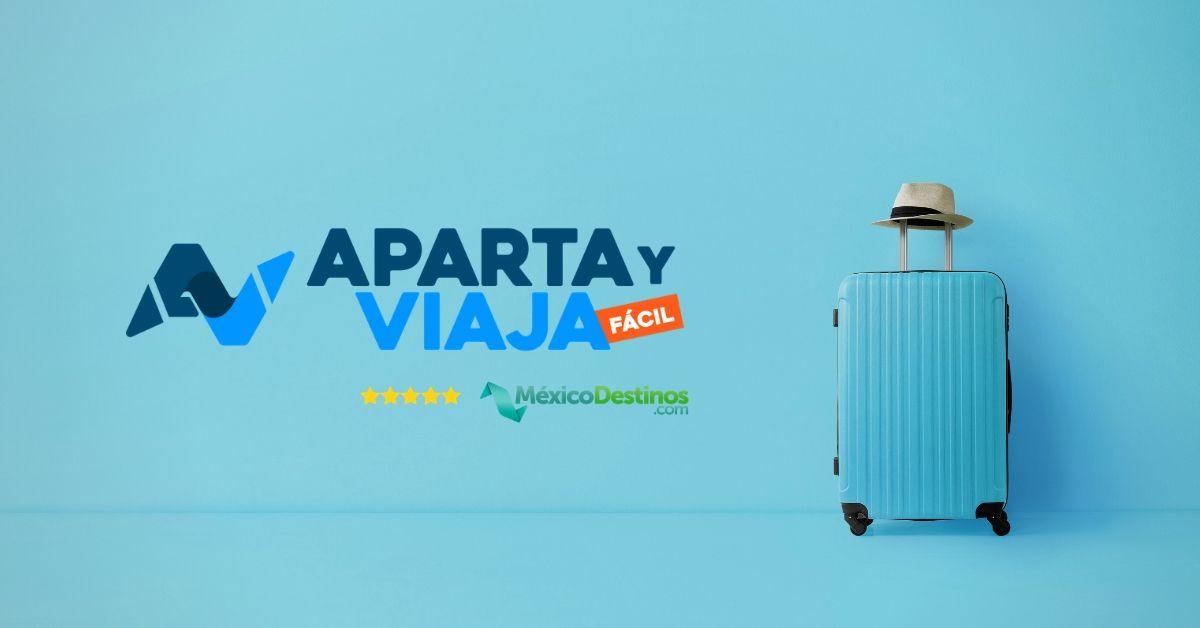 APARTA Y VIAJA CON MEXICODESTINOS